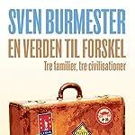 En verden til forskel: Tre familier, tre civilisationer | Sven Burmester