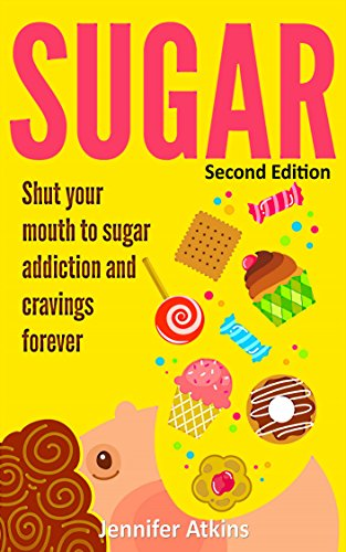SUGAR: Sugar Addiction and Cravings: Shut Your Mouth To Sugar Addiction And Cravings Forever (Best Diet For 0 Positive Blood Type)