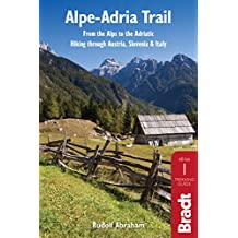 Alpe-Adria Trail: From the Alps to the Adriatic: Hiking through Austria, Slovenia & Italy (Bradt Travel Guides)
