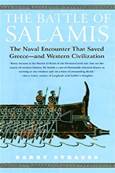 The Battle of Salamis: The Naval Encounter That Saved Greece -- and Western Civilization by [Strauss, Barry]