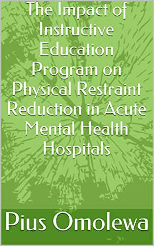 The Impact of Instructive Education Program on Physical Restraint Reduction in Acute Mental Health Hospitals Pdf