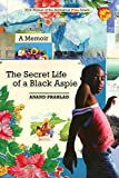 "Anand Prahlad, ""The Secret Life of a Black Aspie: A Memoir"" (U Alaska Press, 2017)"