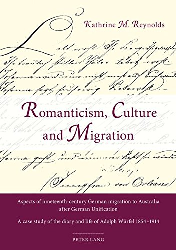 Romanticism, Culture And Migration: Aspects Of Nineteenth-century German Migration To Australia After German Unification- A Case Study Of The Diary And Life Of Adolph Würfel 1854-1914