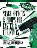 Stage Effects and Props for Easter and Christmas, Lee Eric Shackleford, 0834194422