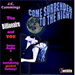 Come Surrender to the Night: A Tantalizing Guided Fantasy (The Billionaire and You, Book 4) | J.C. Cummings