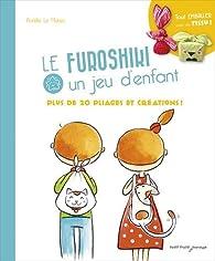 Furoshiki, un jeu d'enfants : Plus de 20 pliages et créations ! par Aurélie Le Marec