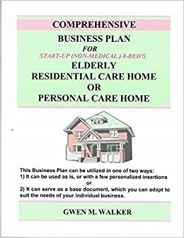 Comprehensive Business Plan For Start Up Elderly Residential Care Home Or Personal Care Home Gwen M Walker Pat Turner  Amazon Com Books