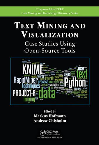 Text Mining and Visualization: Case Studies Using Open-Source Tools (Chapman & Hall/CRC Data Mining and Knowledge Discovery Series)