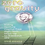 Zero Gravity: Riding Venture Capital from High-Tech Start-Up to Breakout IPO | Steve Harmon