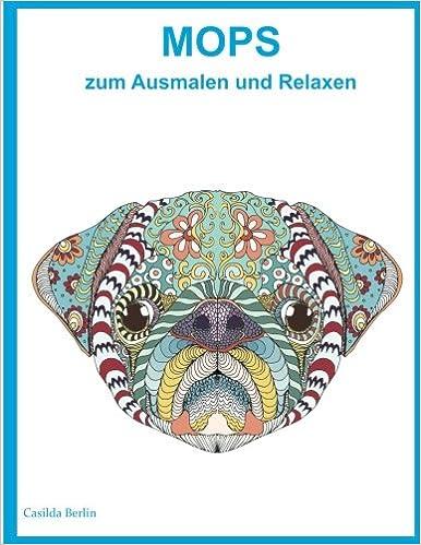 Mops Zum Ausmalen Und Relaxen Malbuch Fur Erwachsene Amazon De