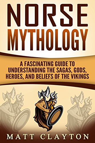 #freebooks – Norse Mythology: A Fascinating Guide to Understanding the Sagas, Gods, Heroes, and Beliefs of the Vikings (Greek Mythology – Norse Mythology – Egyptian Mythology Book 2) by Matt Clayton