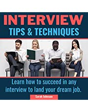 Interview Tips and Techniques: Learn How to Succeed in Any Interview to Land Your Dream Job: Understand the Latest Behavioural Interview Questions & Answers to Help You Rise from the Crowd.
