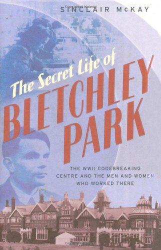 Secret Life of Bletchley Park: In the Words of the Men and Women Who Worked There