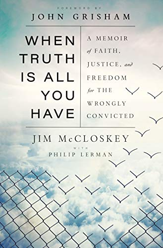 When Truth Is All You Have: A Memoir of Faith, Justice, and Freedom for the Wrongly Convicted