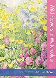 Wild Flowers in Watercolour (Art Handbooks) by Wendy Tait (2014-05-13)