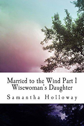 Married to the Wind: Part 1: Wisewoman's Daughter (Books of Light)