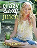 img - for Crazy Sexy Juice: 100+ Simple Juice, Smoothie & Elixir Recipes to Super-charge Your Health book / textbook / text book