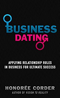 Business Dating: Applying Relationship Rules in Business for Ultimate Success by [Corder, Honoree]