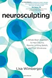 Neurosculpting: A Whole-Brain Approach to Heal Trauma, Rewrite Limiting Beliefs, and Find Wholeness