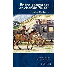Entre gangsters et chemin de fer : Histoires insolites de l'Ouest canadien (French Edition)