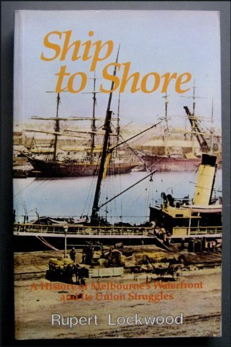 Ship to Shore a History of Melbourne's Waterfront and Its Union - Wharf Melbourne