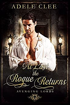 At Last the Rogue Returns (Avenging Lords Book 1) by [Clee, Adele ]