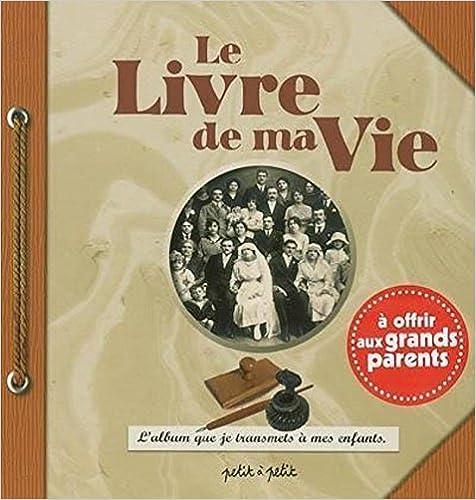 Le Livre de ma vie. A offrir aux grands-parents