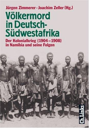 Völkermord in Deutsch-Südwestafrika. Der Kolonialkrieg 1904-1908 in Namibia und seine Folgen