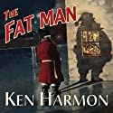 The Fat Man: A Tale of North Pole Noir Audiobook by Ken Harmon Narrated by Johnny Heller