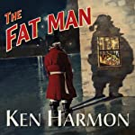 The Fat Man: A Tale of North Pole Noir | Ken Harmon