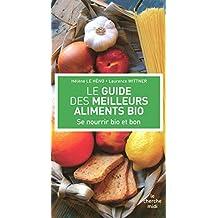 Le Guide des meilleurs aliments bio: Se nourrir bio et bon