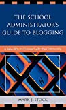 img - for The School Administrator's Guide to Blogging: A New Way to Connect with the Community book / textbook / text book