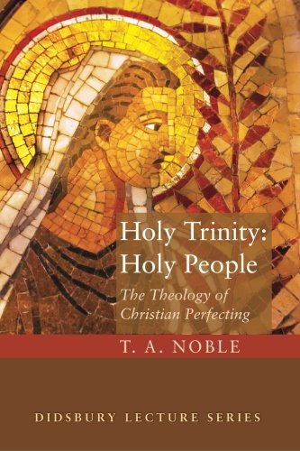 Holy Trinity: Holy People: The Theology of Christian Perfecting (Didsbury Lecture) (The Didsbury Lectures)