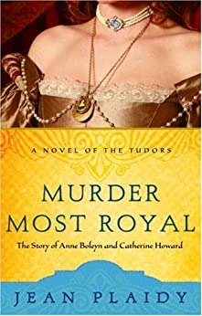 Murder Most Royal: The Story of Anne Boleyn and Catherine Howard (A Novel of the Tudors Book 3) by [Plaidy, Jean]