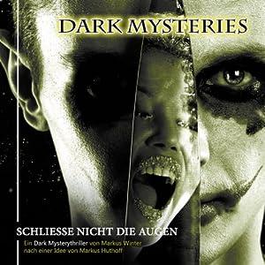 Schliesse nicht die Augen (Dark Mysteries 4) Hörspiel