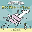 Moo Moo in a Tutu (A Moo Moo and Mr. Quackers Book)