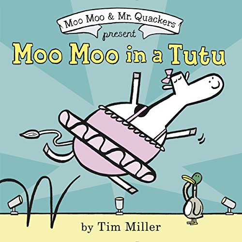 Moo Moo in a Tutu (A Moo Moo and Mr. Quackers Book)