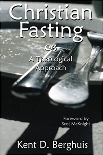 Christian Fasting: A Theological Approach by Kent D. Berghuis (2013-01-16)
