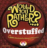 img - for Would You Rather...? Overstuffed: Over 1500 Absolutely Absurd Dilemmas to Ponder book / textbook / text book