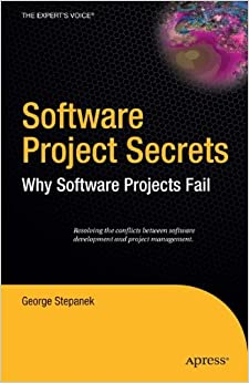 Software Project Secrets: Why Software Projects Fail (Expert's Voice)