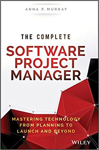 the complete software project manager mastering technology from planning to launch and beyond wiley cio 1st edition