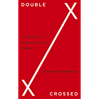 Double Crossed: The Failure of Organized Crime Control (English Edition)