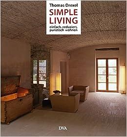 Simple Living: Einfach, reduziert und puristisch wohnen -: Amazon.de ...