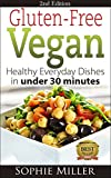 Gluten-Free Vegan: Healthy everyday recipes in under 30 minutes (Second Edition) (Gluten-free Vegan Kitchen Book 1)