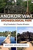 Angkor Wat Archaeological Park: The Ultimate Guide to Exploring Angkor Wat Archaeological Park