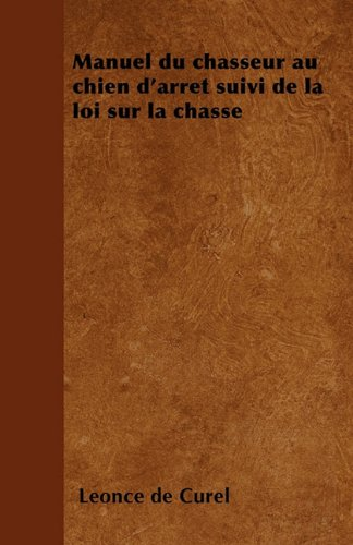 Manuel du chasseur au chien d'arrêt suivi de la loi sur la chasse (French Edition) PDF