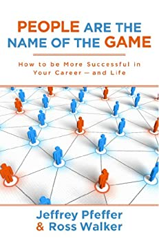 People are the Name of the Game: How to be More Successful in Your Career--and Life by [Pfeffer, Jeffrey, Walker, Ross]