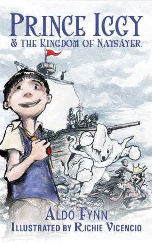 Prince Iggy and the Kingdom of Naysayer (The Adventures of Prince Iggy Book 1)