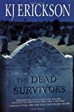 The Dead Survivors, K. J. Erickson, 0312266995