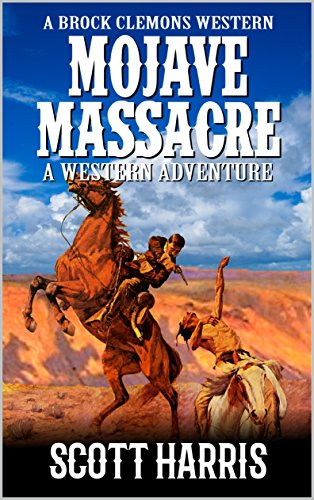 (A Brock Clemons Western: Mojave Massacre: A Western Adventure From The Author of
